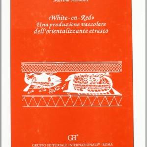 """White-on-Red"""". Una produzione vascolare dell'orientalizzanteetrusco"""